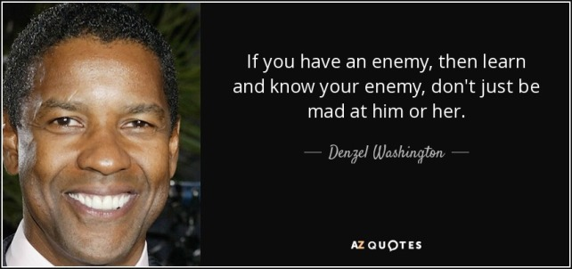 quote-if-you-have-an-enemy-then-learn-and-know-your-enemy-don-t-just-be-mad-at-him-or-her-denzel-washington-30-76-63.jpg