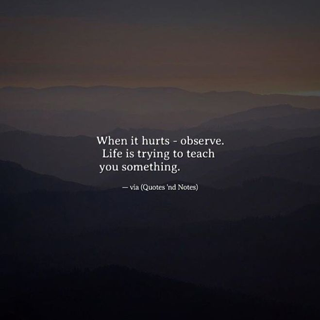 quotes-about-strength-when-it-hurts-observe-life-is-trying-to-teach-you-something-via-ift-tt-2muo.jpg