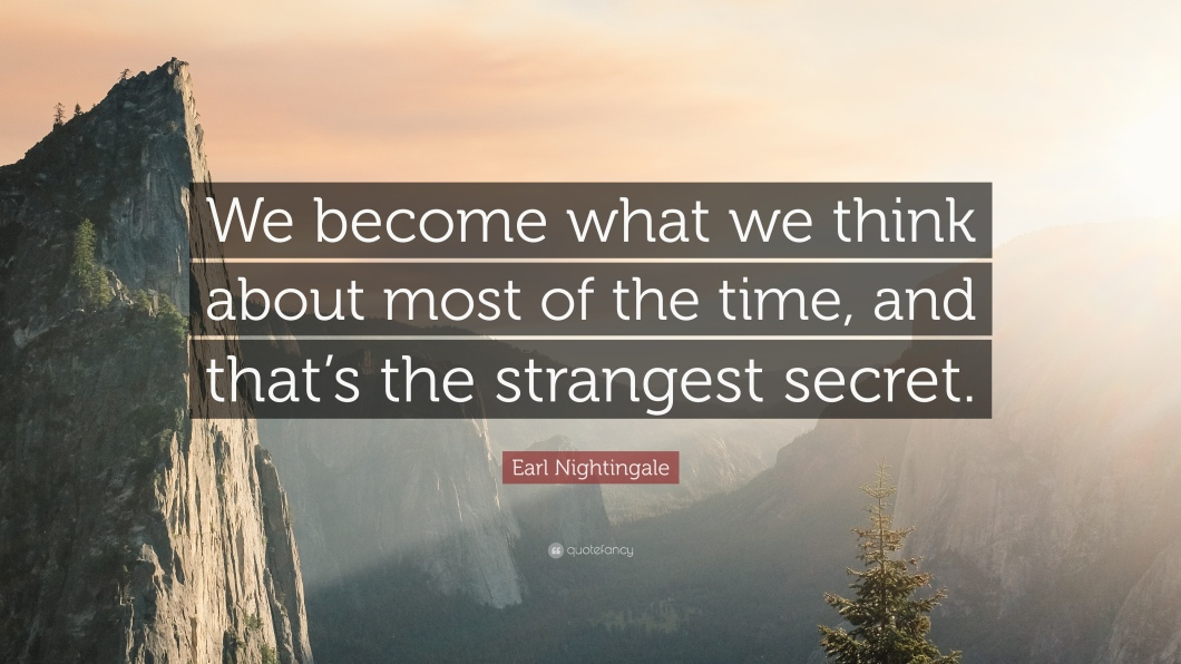 1724463-Earl-Nightingale-Quote-We-become-what-we-think-about-most-of-the.jpg