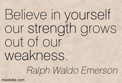 beleive-in-yourself-our-strength-grows-out-of-our-weakness-belief-quote.jpg