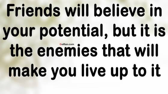 Friends-will-believe-in-your-potential-but-it-is-the-enemies.jpg