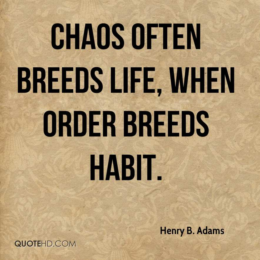 henry-b-adams-historian-quote-chaos-often-breeds-life-when-order.jpg