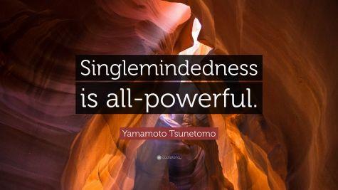 2879298-Yamamoto-Tsunetomo-Quote-Singlemindedness-is-all-powerful.jpg