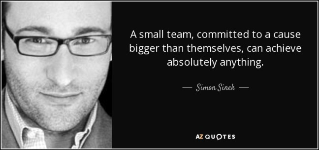 quote-a-small-team-committed-to-a-cause-bigger-than-themselves-can-achieve-absolutely-anything-simon-sinek-86-51-69.jpg